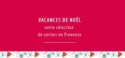 Vacances de Noël, notre sélection de sorties en Provence