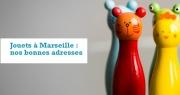 Les bonnes adresses pour acheter des jouets à Marseille