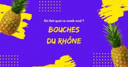 On fait quoi ce week-end dans les Bouches du Rhône ?