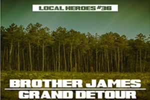Local Heroes #36 BROTHER JAMES + GRAND DETOUR