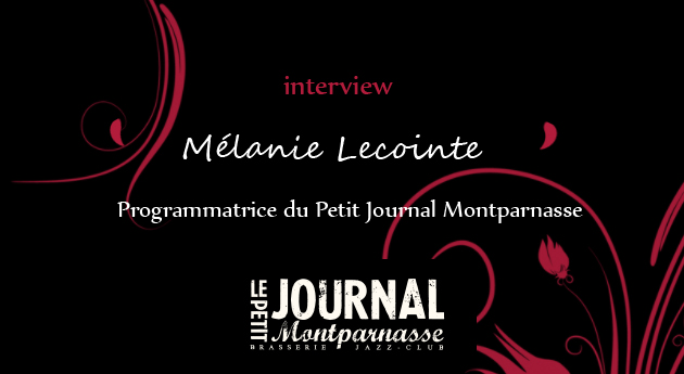 Interview - M�lanie Lecointe programmatrice du Petit Journal Montparnasse